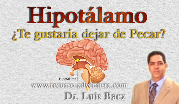 El Hipotálamo - ¿Te Gustaría dejar de Pecar? - Dr. Luis Baez