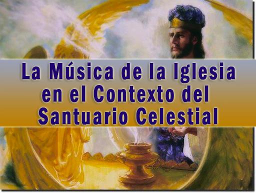 La Música de La Iglesia en el Contexto del Santuario Celestial