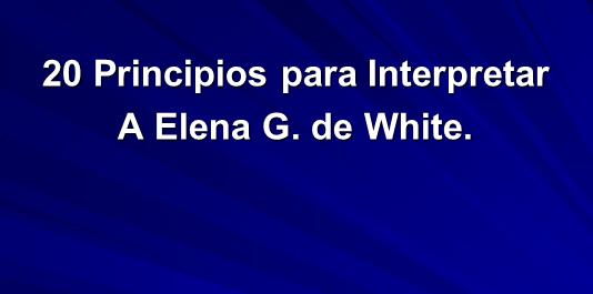 20 Principios para Interpretar a Elena G. de White