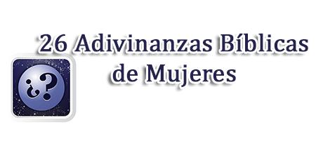 26 Adivinanzas Biblicas De Mujeres Recursos Biblicos