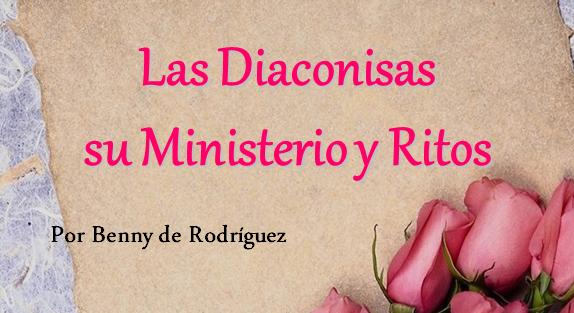 Las Diaconisas, su Ministerio y Ritos - PowerPoint