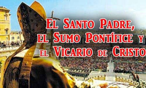 El Santo Padre, el Sumo Pontífice y el Vicario de Cristo