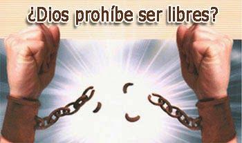 ¿Dios prohíbe ser libres?