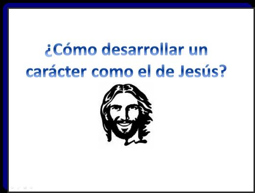 ¿Cómo Desarrollar un Carácter Como el de Jesús?