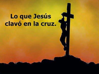 Lo que Jesús Clavó en la Cruz