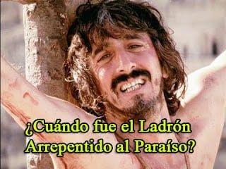 ¿Cuándo fue el Ladrón Arrepentido al Paraíso?
