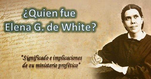 ¿Quien fue Elena G. de White?