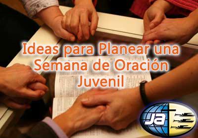 Ideas para Planear una Semana de Oración Juvenil