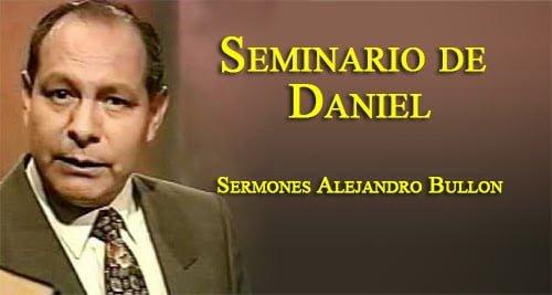 Seminario de Daniel - Sermones Alejandro Bullon