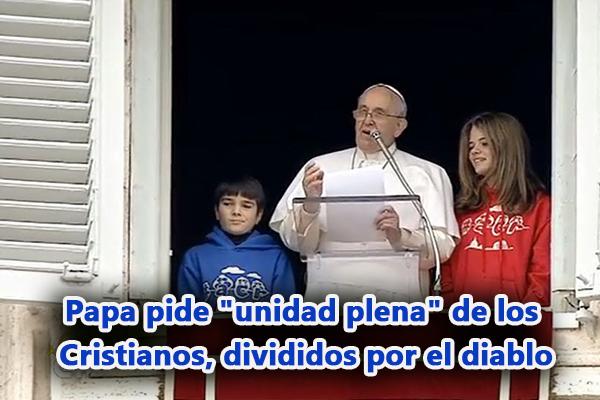 """Papa pide """"unidad plena"""" de los Cristianos, divididos por el diablo"""