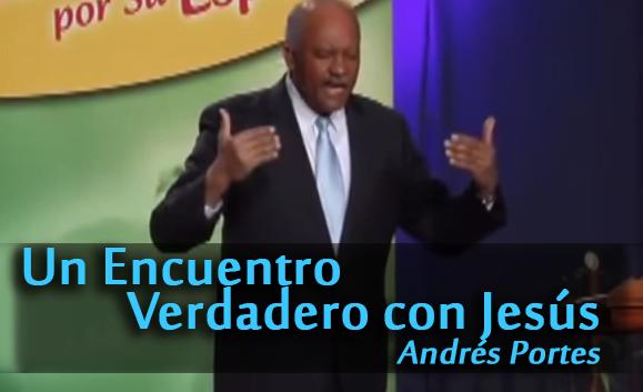 Un Encuentro Verdadero con Jesús - Andrés Portes