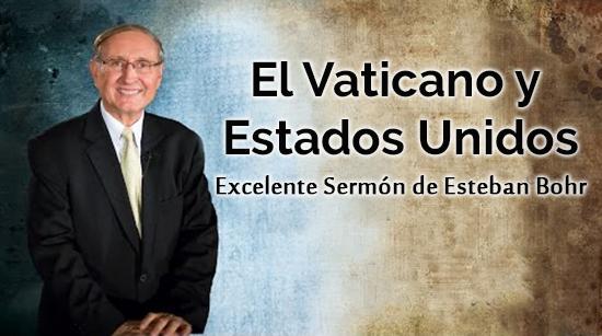 El Vaticano y Estados Unidos - Excelente Sermón de Esteban Bohr