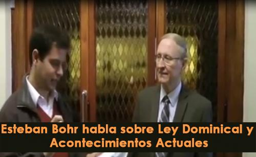 Esteban Bohr habla sobre Ley Dominical y Acontecimientos Actuales