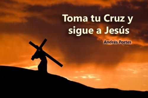 Toma tu Cruz y sigue a Jesús