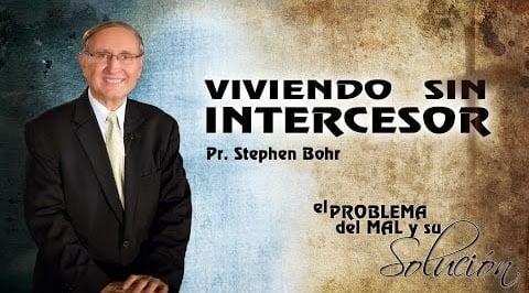 Viviendo sin Intercesor - Sermón Esteban Bohr
