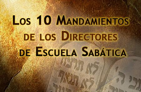 Los 10 Mandamientos de los Directores de Escuela Sabática
