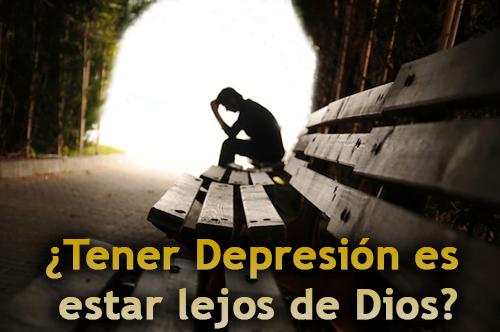 ¿Tener Depresión es estar lejos de Dios?
