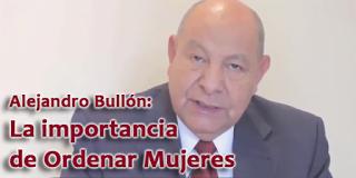 Alejandro Bullón: La importancia de Ordenar Mujeres