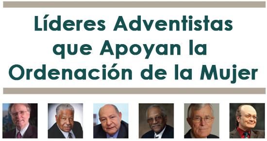 Líderes Adventistas que Apoyan la Ordenación de la Mujer