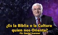 ¿Es la Biblia o la Cultura quien nos Orienta? - Ptr. Daniel Scarone