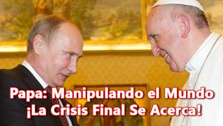 Papa: Manipulando el Mundo - ¡La Crisis Final Se Acerca!