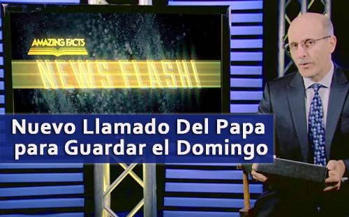 Doug Batchelor - Nuevo Llamado Del Papa para Guardar el Domingo