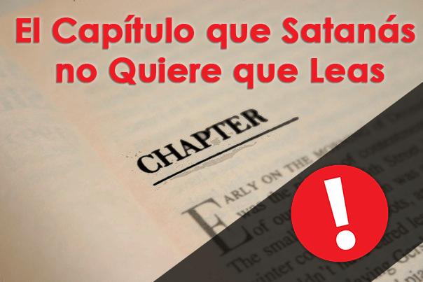 El Capítulo que Satanás no Quiere que Leas