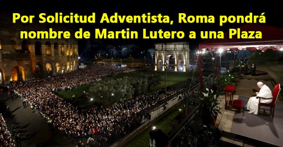 Por Solicitud Adventista, Roma pondrá nombre de Martin Lutero a una Plaza