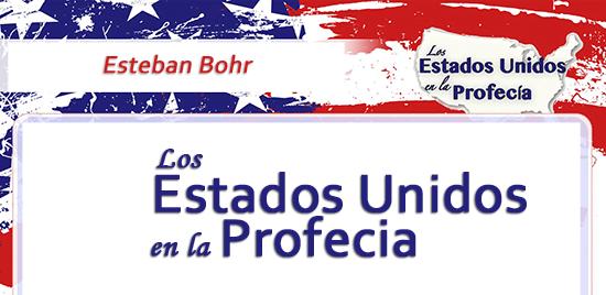 Los Estados Unidos en la Profecia - Esteban Bohr