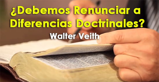 ¿Debemos Renunciar a Diferencias Doctrinales?