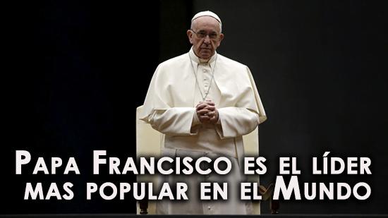 Papa Francisco es el líder mas popular en el Mundo.