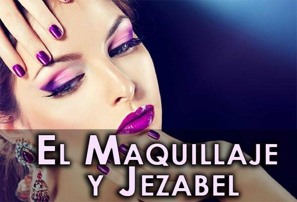 El Maquillaje Y Jezabel Recursos Biblicos