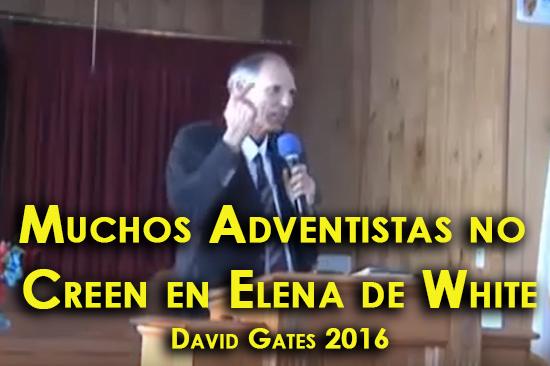 Muchos Adventistas no Creen en Elena de White - David Gates 2016