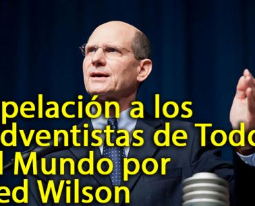 Apelación a los Adventistas de Todo el Mundo por Ted Wilson