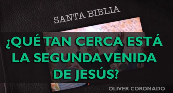 ¿Qué tan Cerca está la Segunda Venida de Jesús