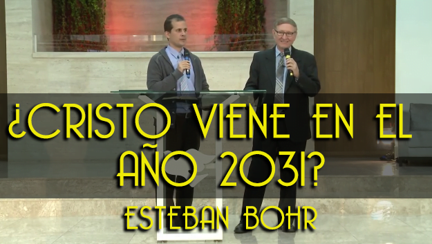 ¿Cristo Viene en el Año 2031 - Esteban Bohr