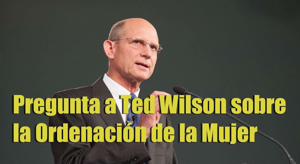 pregunta-a-ted-wilson-sobre-la-ordenacion-de-la-mujer