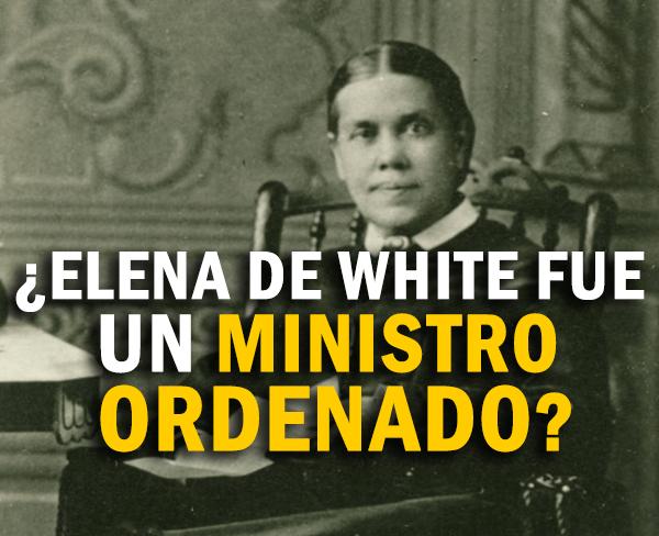 elena-de-white-fue-un-ministro-ordenado