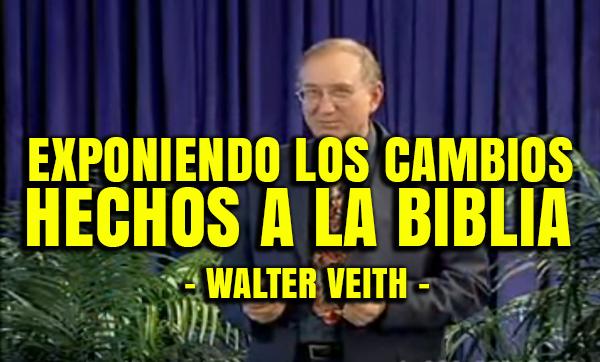 exponiendo-los-cambios-hechos-a-la-biblia-walter-veith