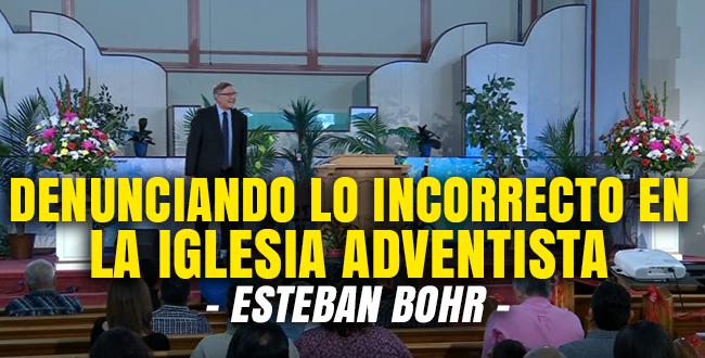 denunciando-lo-incorrecto-en-la-iglesia-adventista-esteban-bohr
