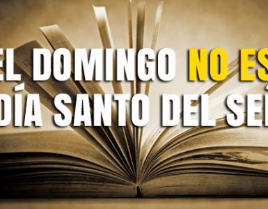 El Domingo No es el Día Santo del Señor