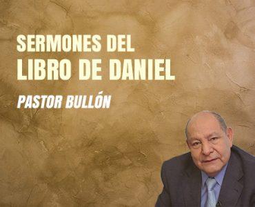 Sermones del Libro de Daniel por el Pastor Bullón