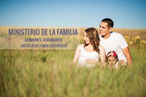 Ministerio De La Familia Sermones Seminarios Articulos Y Mas