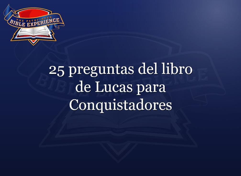 25 Preguntas Del Libro De Lucas Para Conquistadores